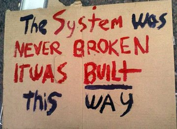 the-system-was-never-broken-it-was-built-this-way